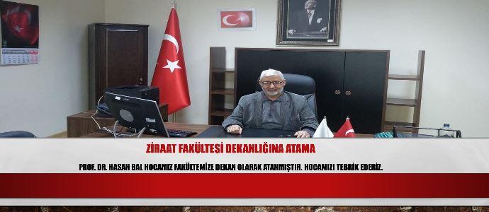 Ziraat Fakültesi Dekanlığına Prof. Dr. Hasan BAL atanmıştır.