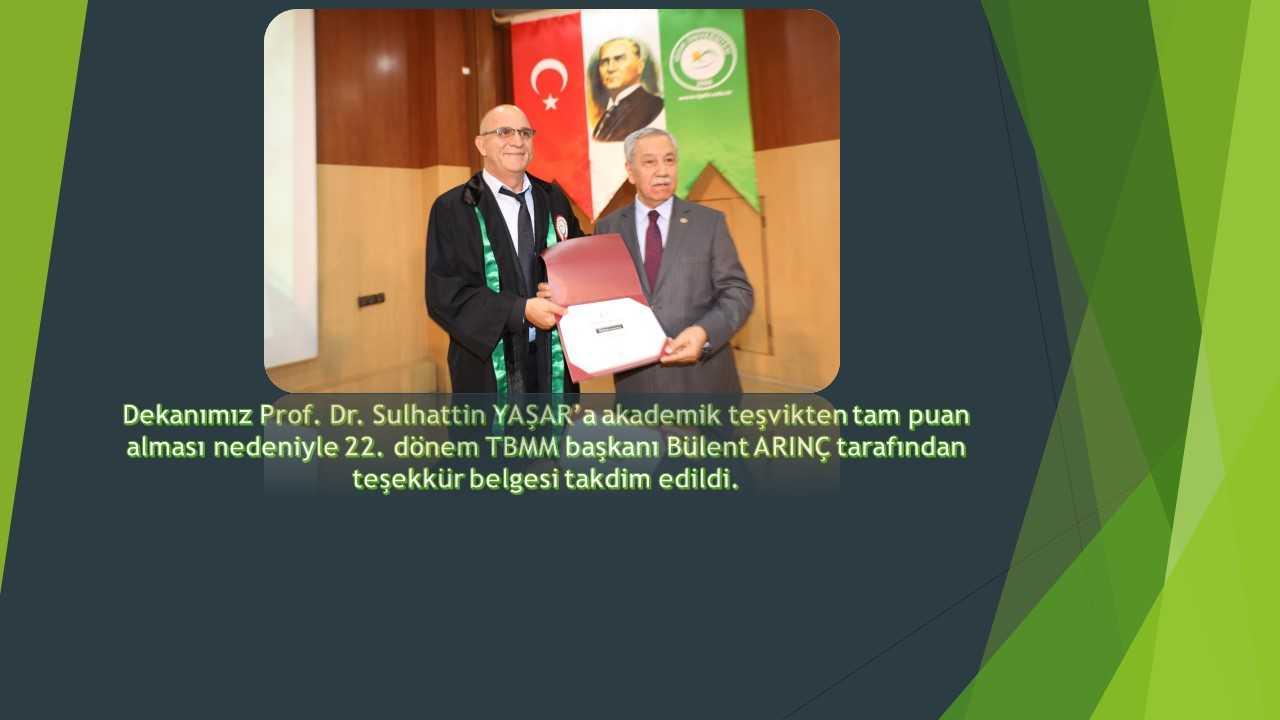 Dekanımız Prof. Dr. Sulhattin YAŞAR'a 22. dönem TBMM başkanı Bülent ARINÇ tarafından teşekkür belgesi takdim edildi.