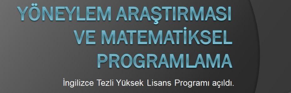 Yöneylem Araştırması ve Matematiksel Programlama Tezli Yüksek Lisans Programı (İngilizce)